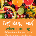 A variety of fruits and vegetables with a text overlay about eating real food while running