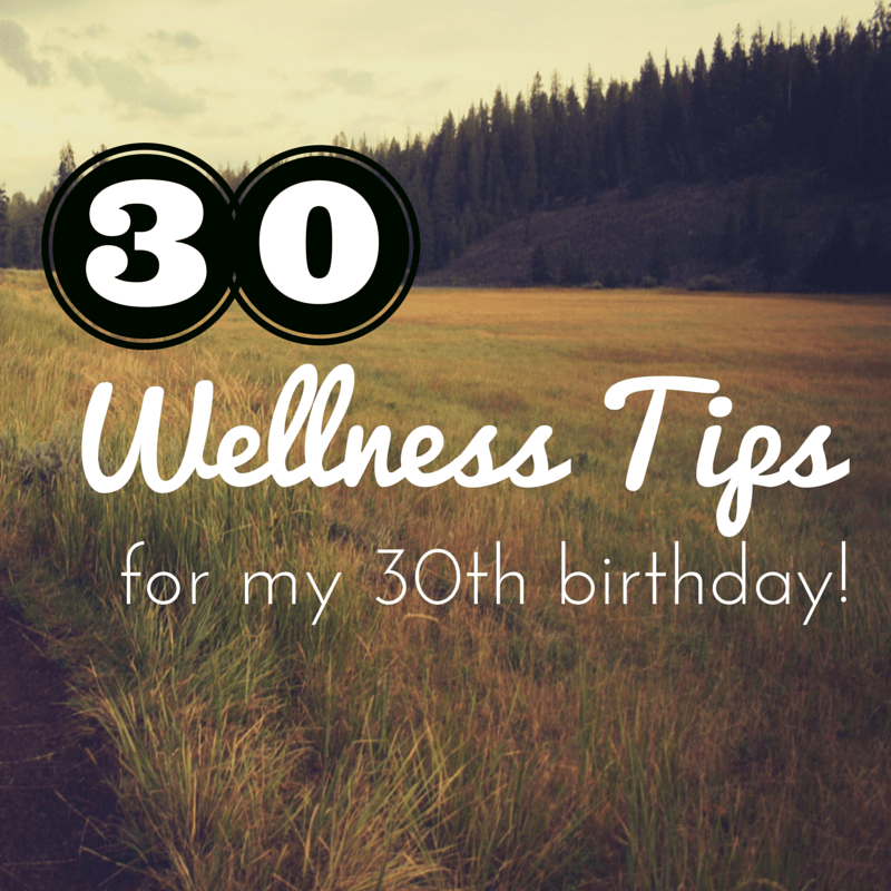 30 Wellness Tips for my 30th Birthday! Great tips & resources to help you eat healthier, stay fit, and maintain life balance.