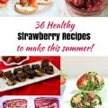 36 of the tastiest healthy strawberry recipes that you can make for your family this summer! From appetizers to desserts to entrees, you can find everything you need in this post!