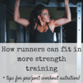 These 5 tips will help runners fit in more strength training! Plus, tips on pre/post workout nutrition for both strength and endurance workouts. (Sponsored by Clif)
