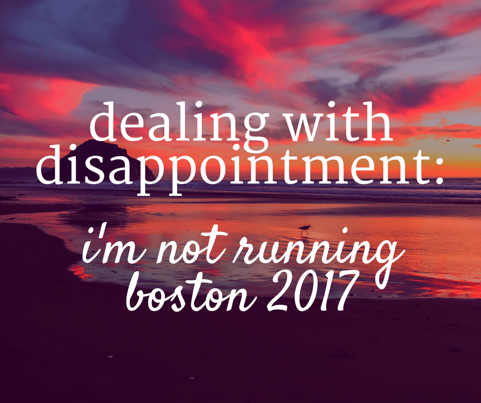 Dealing with Disappointment: I'm Not Running Boston in 2017