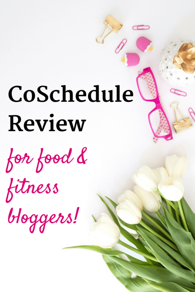 CoSchedule Review – Great Option for Food + Fitness Bloggers