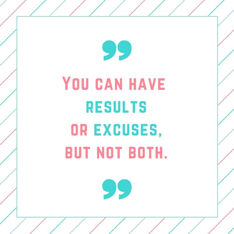 Inspirational quote that says You can have results or excuses, but not both.
