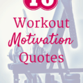 These 10 workout motivation quotes are perfect fitness inspiration to help get you to the gym, get out for your next run, or tackle any health goal you want to accomplish.