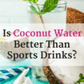Coconut water next to a coconut with a text overlay about sports drinks