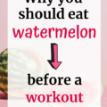A slice of watermelon with a text overlay about why you should eat watermelon before a workout