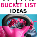 a kettlebell and sneakers with a text overlay about fitness bucket list ideas