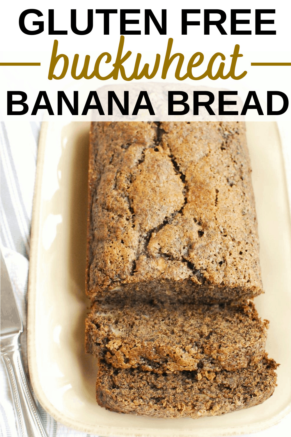 a loaf of buckwheat banana bread on a plate with two slices cut into it and a text overlay