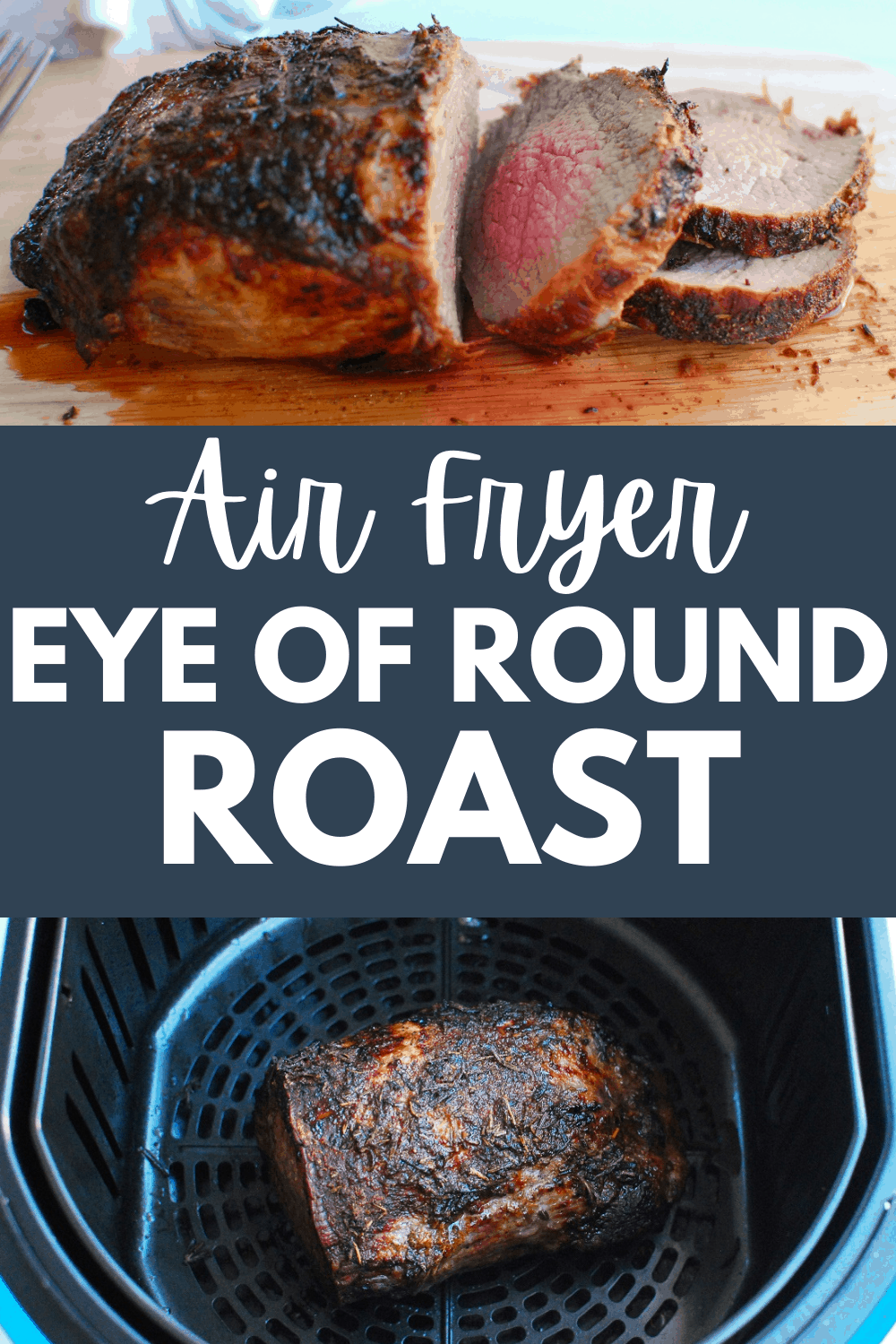 a collage of a roast in the air fryer and a roast on a cutting board, with a text overlay that says air fryer eye of round roast